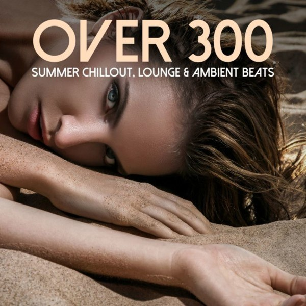 VA - Over 300 Summer Chillout, Lounge & Ambient Beats (2016)